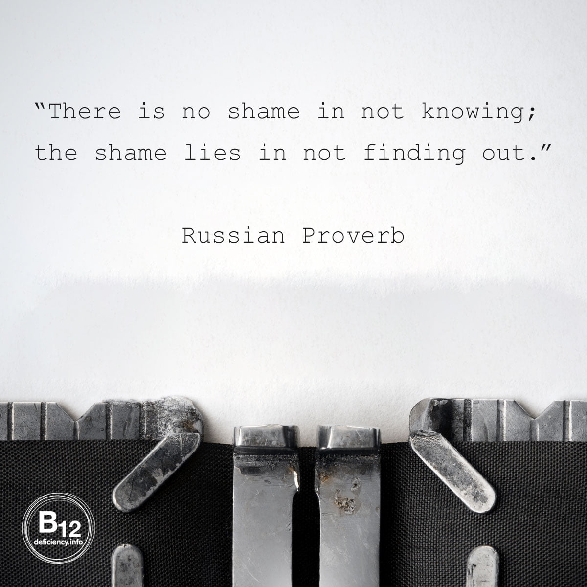 """""""There is no shame in not knowing; the shame lies in not finding out."""" Russian Proverb."""